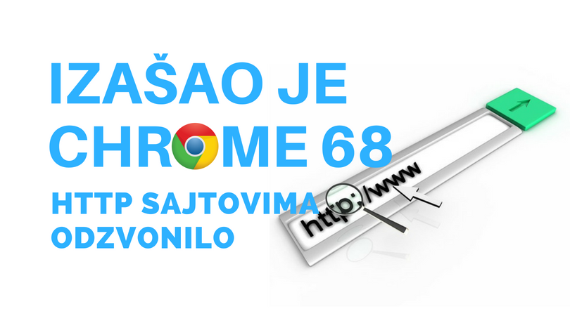 Izašao je Chrome 68, HTTP sajtovima je odzvonilo